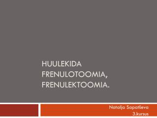 Huulekida frenulotoomia, frenulektoomia .