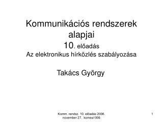 Kommunikációs rendszerek alapjai 10 . előadás Az elektronikus hírközlés szabályozása