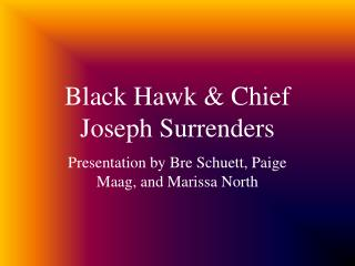 Black Hawk & Chief Joseph Surrenders