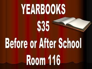 YEARBOOKS $35 Before or After School Room 116