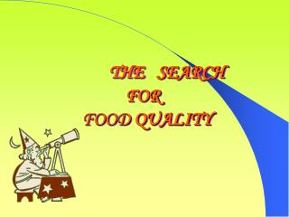 THE   SEARCH           FOR        FOOD QUALITY