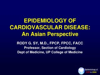 EPIDEMIOLOGY OF  CARDIOVASCULAR DISEASE: An Asian Perspective