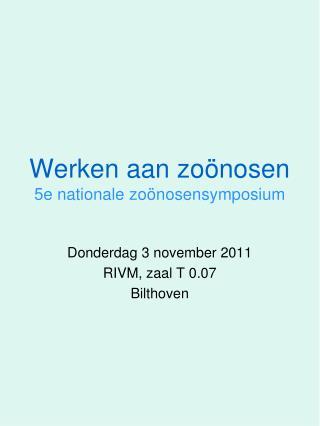 Werken aan  zoönosen 5e nationale  zoönosensymposium
