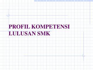 PROFIL KOMPETENSI LULUSAN SMK