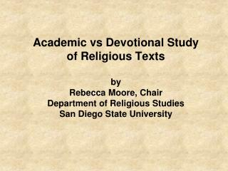 Academic vs Devotional Study of Religious Texts  by Rebecca Moore, Chair Department of Religious Studies San Diego State