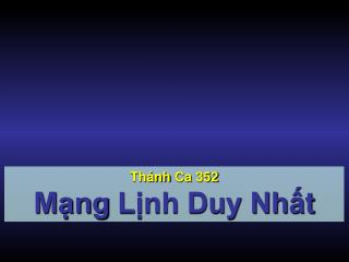 Thánh Ca  352 Mạng  Lịnh Duy Nh ấ t