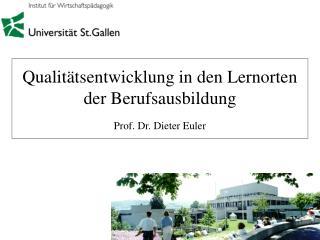 Qualitätsentwicklung in den Lernorten der Berufsausbildung Prof. Dr. Dieter Euler