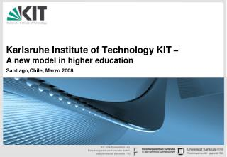 Karlsruhe Institute of Technology KIT  –  A new model in higher education