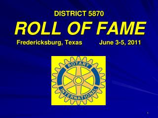 DISTRICT 5870 ROLL OF FAME Fredericksburg,  Texas           June 3-5, 2011