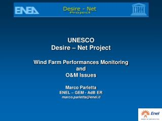 UNESCO  Desire – Net Project Wind Farm Performances Monitoring and O&M Issues Marco Parletta