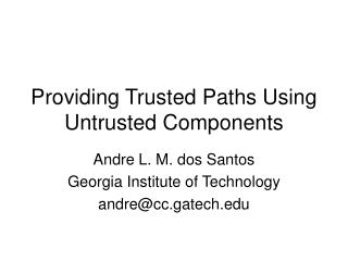 Providing Trusted Paths Using Untrusted Components