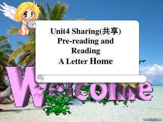 Unit4 Sharing( 共享) Pre-reading and Reading  A Letter  Home