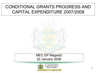 CONDITIONAL GRANTS PROGRESS AND CAPITAL EXPENDITURE 2007/2008