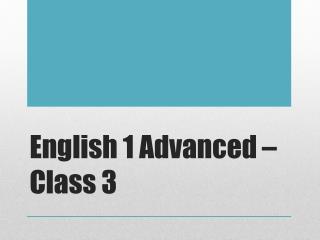 English 1 Advanced – Class 3