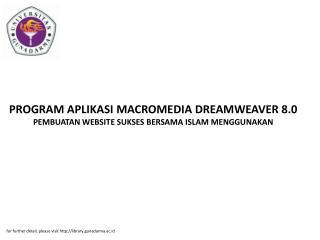 PROGRAM APLIKASI MACROMEDIA DREAMWEAVER 8.0 PEMBUATAN WEBSITE SUKSES BERSAMA ISLAM MENGGUNAKAN