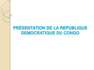 PR SENTATION DE LA REPUBLIQUE DEMOCRATIQUE DU CONGO