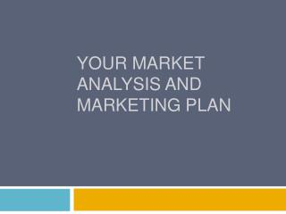 Your Market Analysis and Marketing Plan