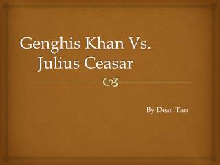 Genghis Khan Vs. Julius Ceasar