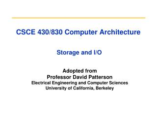 CSCE 430/830 Computer Architecture Storage and I/O