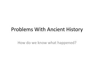 Problems With Ancient History