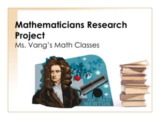 Mathematicians Research Project Ms. Vang's Math Classes