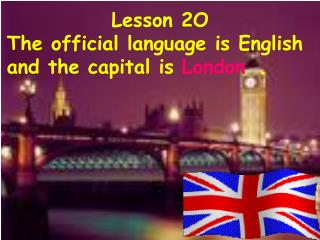 Lesson 2O  The official language is English  and the capital is          .