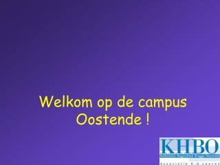 Welkom  op de campus Oostende !