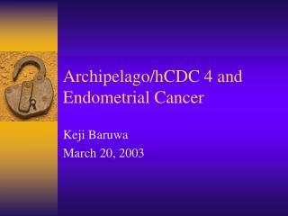 Archipelago/hCDC 4 and Endometrial Cancer