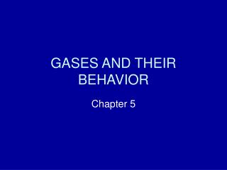 GASES AND THEIR BEHAVIOR