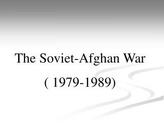 The Soviet-Afghan War ( 1979-1989)