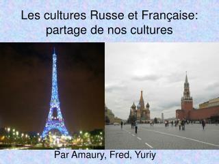 Les cultures Russe et Française: partage de nos cultures