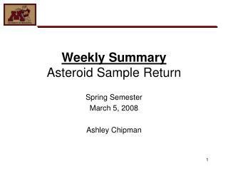 Weekly Summary Asteroid Sample Return