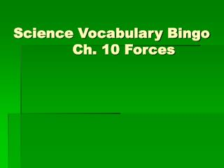 Science Vocabulary Bingo              Ch. 10 Forces