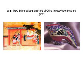 Aim :  How did the cultural traditions of China impact young boys and girls?