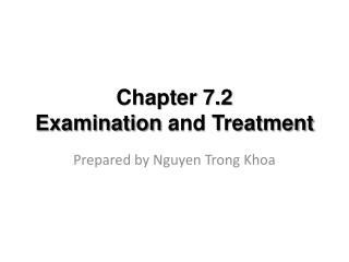 Chapter 7.2 Examination  and Treatment