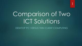 Comparison of Two ICT Solutions