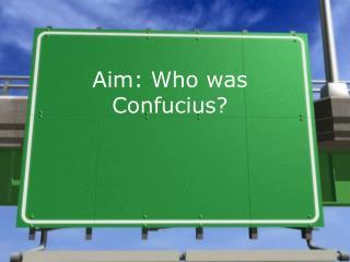Aim: Who was Confucius?