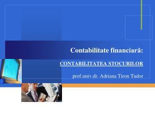 Contabilitate fi n anciară:  CONTABILITATEA STOCURILOR prof.univ.dr. Adriana Tiron Tudor