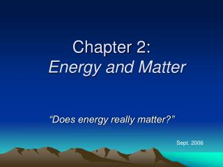 Chapter 2: Energy and Matter