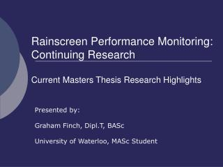 Rainscreen Performance Monitoring: Continuing Research Current Masters Thesis Research Highlights