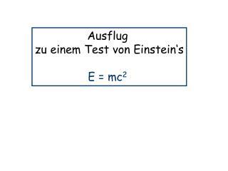 Ausflug  zu einem Test von Einstein's E = mc 2