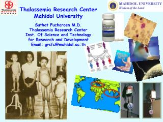 Thalassemia Research Center Mahidol University Suthat Fucharoen M.D. Thalassemia Research Center