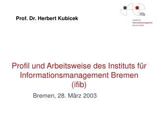 Profil und Arbeitsweise des Instituts für Informationsmanagement Bremen  (ifib)