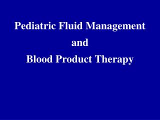 Pediatric Fluid Management  and  Blood Product Therapy