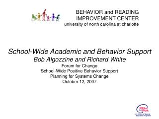 School-Wide Academic and Behavior Support Bob Algozzine and Richard White Forum for Change School-Wide Positive Behavior