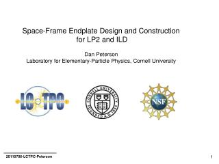 Space-Frame Endplate Design and Construction  for LP2 and ILD Dan Peterson