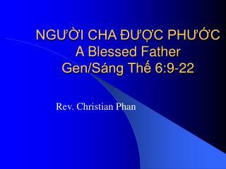 NGƯỜI CHA ĐƯỢC PHƯỚC A Blessed Father Gen/Sáng Thế 6:9-22