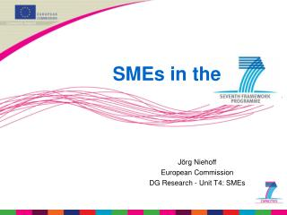 Jörg Niehoff European Commission DG Research -  Unit T4: SMEs