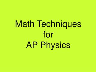 Math Techniques  for  AP Physics