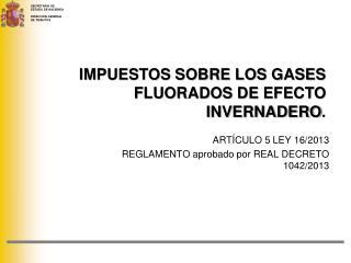IMPUESTOS SOBRE LOS GASES FLUORADOS DE EFECTO INVERNADERO .